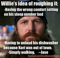 Willie's Idea of Roughing it: according to Jase