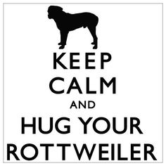"""Keep Calm And Hug Your Rottweiler by TheDogEmpire 