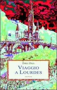 Libro Viaggio a Lourdes Émile Zola