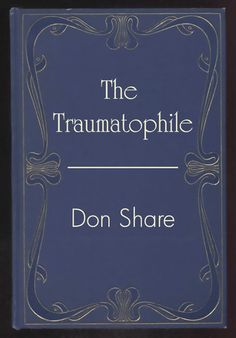 The Traumatophile.