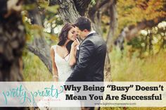 """Why Being """"Busy"""" Doesn't Mean You Are Successful. Pretty Presets for Lightroom."""