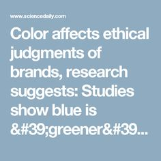 Color affects ethical judgments of brands, research suggests: Studies show blue is 'greener' than green when it comes to signaling environmental friendliness -- ScienceDaily