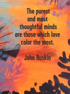 John Ruskin quote on my painting. Colorcatstudios101.etsy.com colorcatstudios.blogspot.com #colorcatstudios