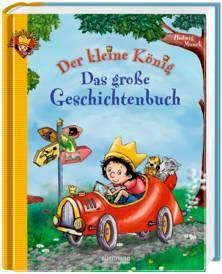 Der kleine König - Das große Geschichtenbuch. Ab 3 Jahren.