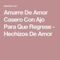 Amarre De Amor Casero Con Ajo Para Que Regrese - Hechizos De Amor