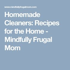 Homemade Cleaners: Recipes for the Home - Mindfully Frugal Mom