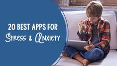20 Best Apps to Combat Anxiety and Reduce Sress