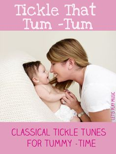 Tickle That Tum Tum! Classical Tickle Tunes For Tummy Time - How to introduce your baby to classical music right from the start.