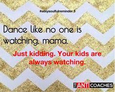 #moms you're kids are always watching. #momlife #mompreneur #sexysoulfulreminder @NicholleGulcur @MissDiehl13