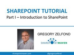 SharePoint Tutorial and SharePoint Training - Introduction by Gregory Zelfond, MBA, PMP via slideshare