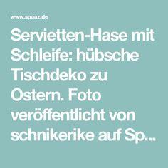Servietten-Hase mit Schleife: hübsche Tischdeko zu Ostern. Foto veröffentlicht von schnikerike auf Spaaz.de