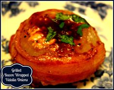 Sweet Tea and Cornbread: Grilled Bacon Wrapped Vidalia Onions!