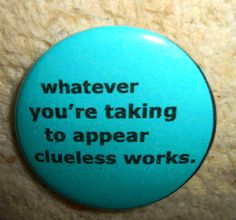 BUTTONS PINS  BADGES Custom Made Clueless by briansblazingBUTTONS, $1.50
