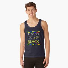 all we ever did was be black by HALIMA Tee | Redbubble Christmas Knitting, Ugly Christmas Sweater, Motivational Quotes For Life, Life Quotes, Sweater Tank Top, Tank Top Shirt, Workout Tank Tops, Racerback Tank Top, Tank Man