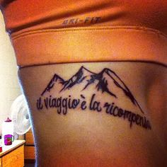 """My lovely mountain tattoo and quote, """"The journey is the reward"""", in Italian. Submit Your Tattoo Here: Tattoos.org"""