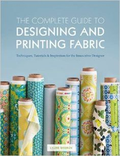 Complete Guide to Designing and Printing Fabric: Laurie Wisbrun: 9781408147009: Amazon.com: Books