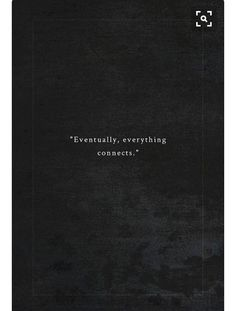 """"""" Eventually, everything connects. """""""