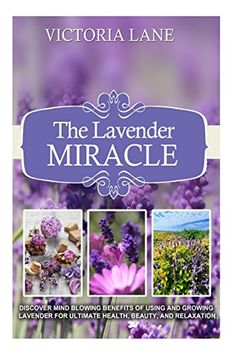 The Lavender Miracle: Discover Mind Blowing Benefits Of U... https://www.amazon.com/dp/1500987948/ref=cm_sw_r_pi_dp_x_fU9byb9NABX1A
