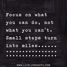 Focus on what you can do, not what you can't. Small steps turn ...