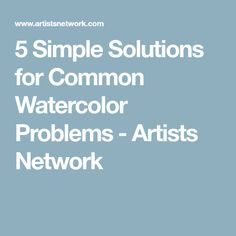 5 Simple Solutions for Common Watercolor Problems - Artists Network