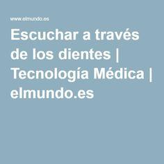 Escuchar a través de los dientes   Tecnología Médica   elmundo.es
