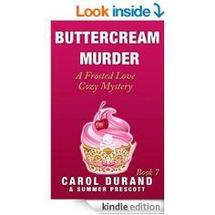 Buttercream Murder: A Frosted Love Cozy Mystery - Book 7 (Frosted Love Cozy Mysteries) - Kindle edition by Carol Durand, Summer Prescott. Mystery, Thriller & Suspense Kindle eBooks @ Amazon.com.