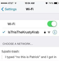 "Funny story, so my my family has had our current phone number for two years, but people still keep calling for some dude named Patrick (who, I'm assuming, was the first owner of my current house) and next time that happens I'mreally tempted to say, ""No this is the Krusty Krab""!"