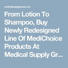 From Lotion To Shampoo, Buy Newly Redesigned Line Of MediChoice Products At Medical Supply Group