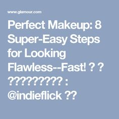 Perfect Makeup: 8 Super-Easy Steps for Looking Flawless--Fast! ✧ ☼ pinterest : @indieflick ☾✧