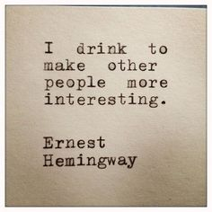 Only Hemingway. Ernest Hemingway Drinking Quote Typed On Typewriter by farmnflea Ernest Hemingway, Earnest Hemingway Quotes, The Words, Cool Words, Words Quotes, Me Quotes, Funny Quotes, Sayings, Texts