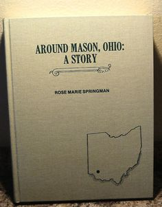 "There is a new Very Limited Edition of the Book.  It's ""our town's Birthday this year"".  2015  Contact #MasonHistoricalSociety   http://www.masonhistoricalsociety.org/ and hurry.  ""Around Mason Ohio A Story"" 1805-1965 History Limited Printing Book"