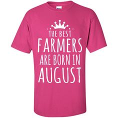 The Best Farmer Are Born in August T-shirt