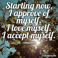 Starting now, I love and approve of myself. Because not approving myself hasn't served me all that well. Do you agree? Start Now, Timeline Photos, Self Confidence, Positive Affirmations, Positive Thoughts, Motivational Quotes, Encouragement, Positivity, My Love