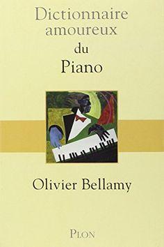 Dictionnaire amoureux du piano - Olivier Bellamy