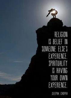 Religion vs spirituality - Deepak Chopra #Yoga poster Think about it. Religion is always based on the words of a human being who has claimed to have a spiritual experience. You are taking HIS word for everything - you are believing in HIM. If HE is capabl