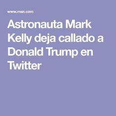 Astronauta Mark Kelly deja callado a Donald Trump en Twitter