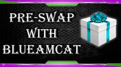 Pre Box Swap with Blueamcat - Part 3