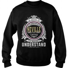 neville  Its a neville Thing You Wouldnt Understand  T Shirt Hoodie Hoodies YearName Birthday