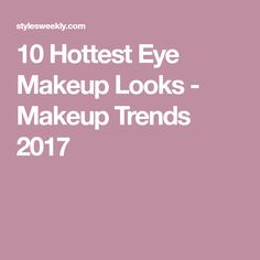 10 Hottest Eye Makeup Looks - Makeup Trends 2017