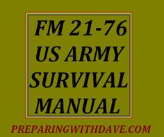 "FM 21-76 US Army Survival Manual | Preparing with Dave: ""If you are interested in survival information about everything from first-aid to sheltering, and finding food to safe drinking water, then this is for you."" 