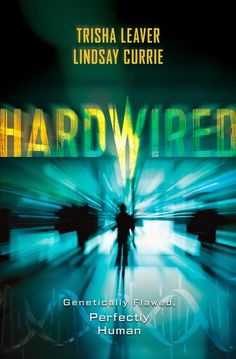 Hardwired - Trisha Leaver, Lindsay Currie, https://www.goodreads.com/book/show/24872560-hardwired