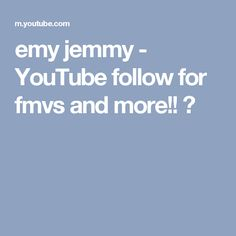 emy jemmy - YouTube follow for fmvs and more!! ♡