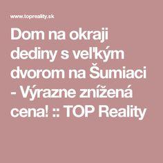 Dom na okraji dediny s veľkým dvorom na Šumiaci - Výrazne znížená cena! :: TOP Reality