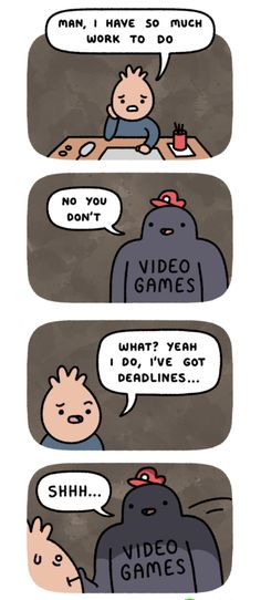 I mean, I can play for just a little while...This is so me it's not even funny.