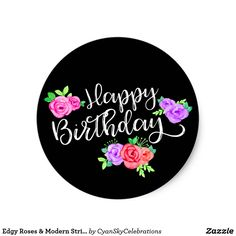 Shop Edgy Roses & Modern Stripes Trendy Happy Birthday Classic Round Sticker created by CyanSkyCelebrations. Happy Birthday Logo, Happy Birthday Wishes For A Friend, Happy Birthday For Him, Birthday Text, 22nd Birthday, Happy Birthday Quotes, Happy Birthday Images, Birthday Greetings, Diy Cake Topper