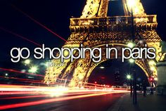 Bucket list: Go shopping in Paris.