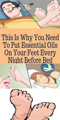 THIS IS WHY YOU NEED TO PUT ESSENTIAL OILS ON THE BOTTOM OF YOUR FEET EVERY NIGHT BEFORE BED!