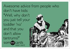 Awesome advice from people who don't have kids: 'Well, why don't you just tell your toddler 'no' and that you don't allow tantrums?'