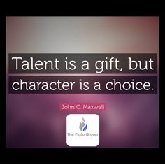 Talent is a gift, but leadership is a choice.