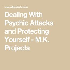 Dealing With Psychic Attacks and Protecting Yourself - M.K. Projects